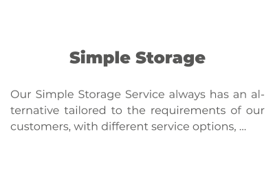 Simple Storage  Our Simple Storage Service always has an alternative tailored to the requirements of our customers, with different service options, …