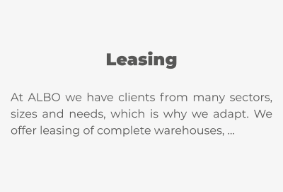 Leasing  At ALBO we have clients from many sectors, sizes and needs, which is why we adapt. We offer leasing of complete warehouses, …