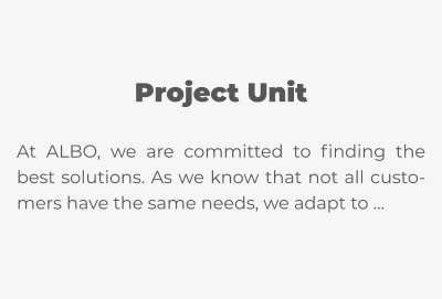 Project Unit  At ALBO, we are committed to finding the best solutions. As we know that not all customers have the same needs, we adapt to …