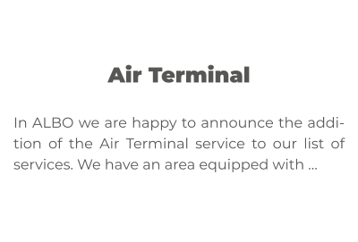 Air Terminal  In ALBO we are happy to announce the addition of the Air Terminal service to our list of services. We have an area equipped with …