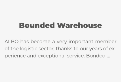 Bounded Warehouse  ALBO has become a very important member of the logistic sector, thanks to our years of experience and exceptional service. Bonded …