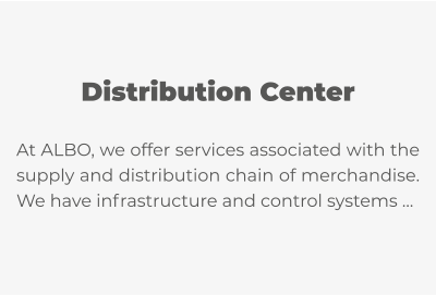 Distribution Center  At ALBO, we offer services associated with the supply and distribution chain of merchandise. We have infrastructure and control systems …